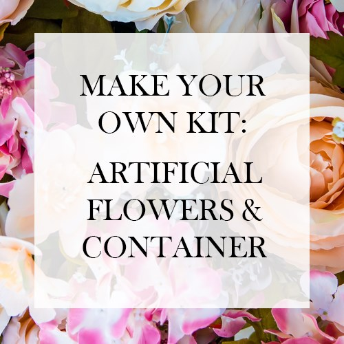 Make your Own Kit £30: Artificial Flowers & Container (inc VAT)